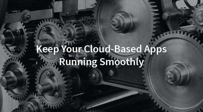 Keep Your Cloud-Based Apps Running Smoothly