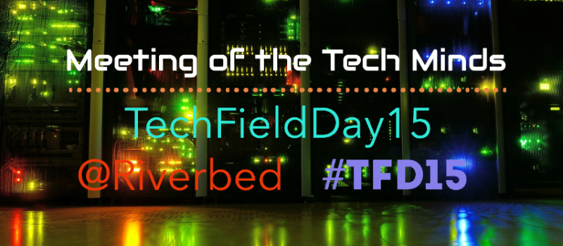 Meeting of the Tech Minds – Tech Field Day 15 @Riverbed HQ