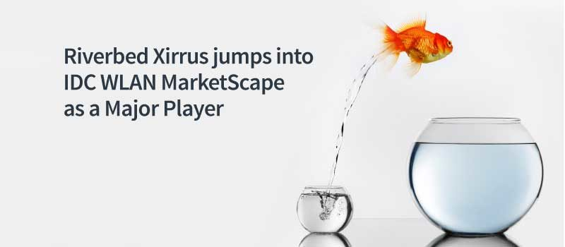 Riverbed Xirrus Named a Major Player in IDC WLAN Marketscape report