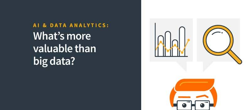 AI and Data Analytics | What's More Valuable Than Big Data?