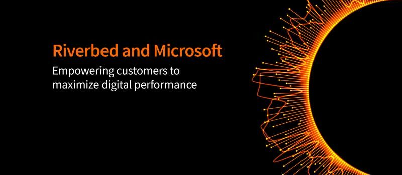 Riverbed and Microsoft Empower Mutual Customers to Embrace Digital-First Mindset