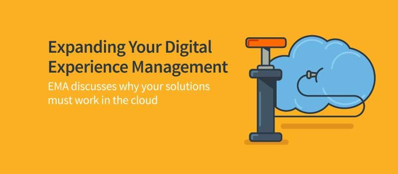 Advice from EMA: Extend Your Digital Experience Management Tools to the Cloud