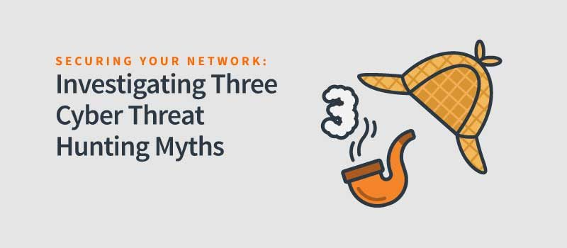 Three Cyber Threat Hunting Myths