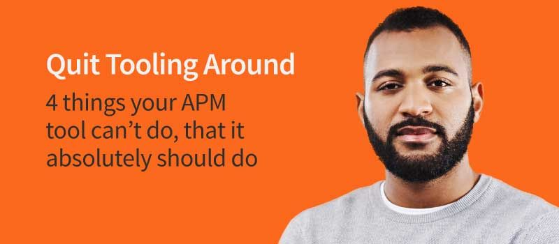 Four Things We Bet Your APM Tool Can't Do (But Needs to!)