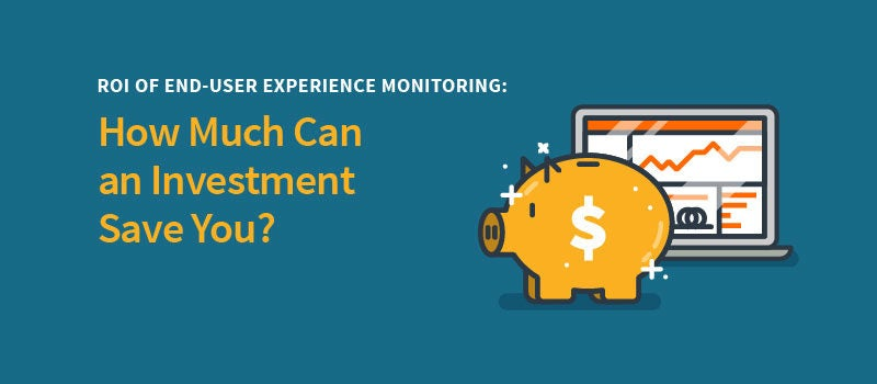 The ROI of Digital Experience Monitoring: What Can an Aternity Investment Save You?
