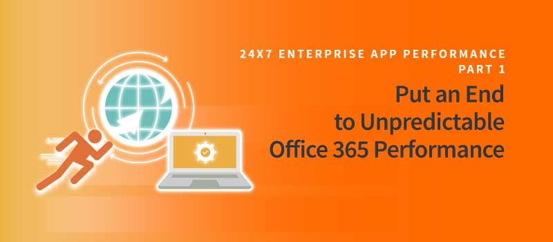 24×7 Enterprise Apps: Office 365 Performance on Planes, Trains, Automobiles and Home Offices, Part 1