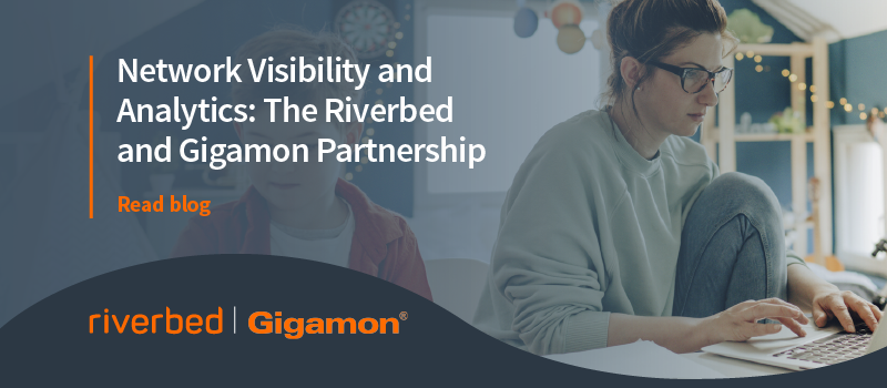 Riverbed and Gigamon: A Great Network Visibility & Analytics Partnership