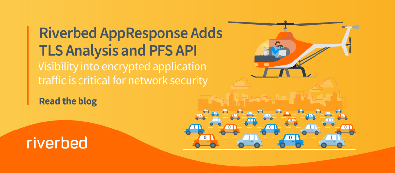 Riverbed AppResponse Adds TLS Analysis and PFS API