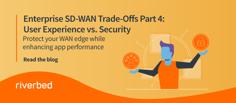 Enterprise SD-WAN Trade-Offs Part 4: User Experience vs. Security