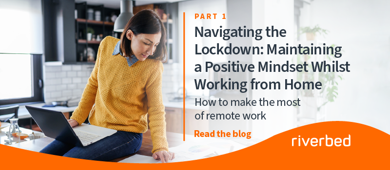 Navigating the Lockdown Part 1: Maintaining a Positive Mindset Whilst Working from Home