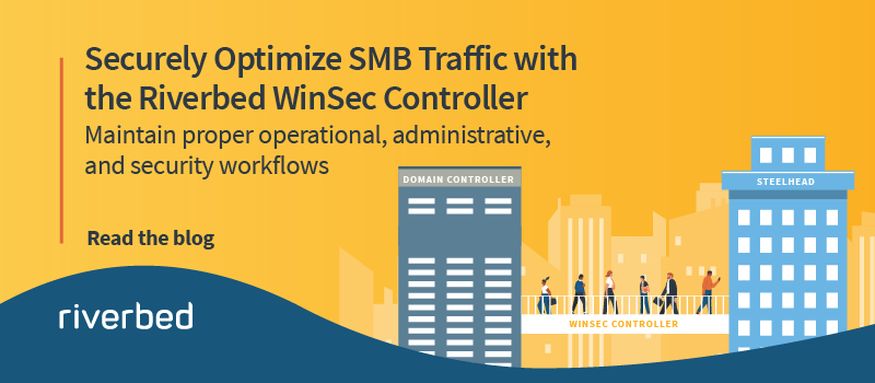 Securely Optimize SMB Traffic with the Riverbed WinSec Controller